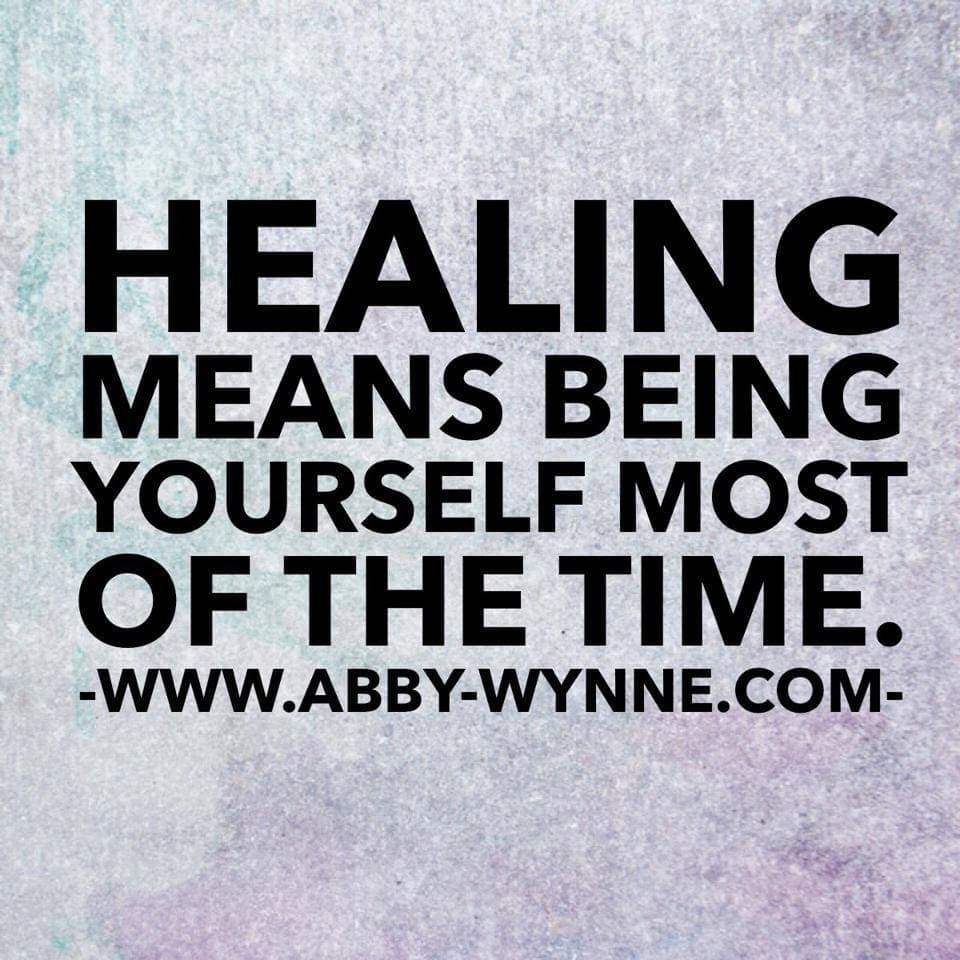 Healing means being yourself most of the time.